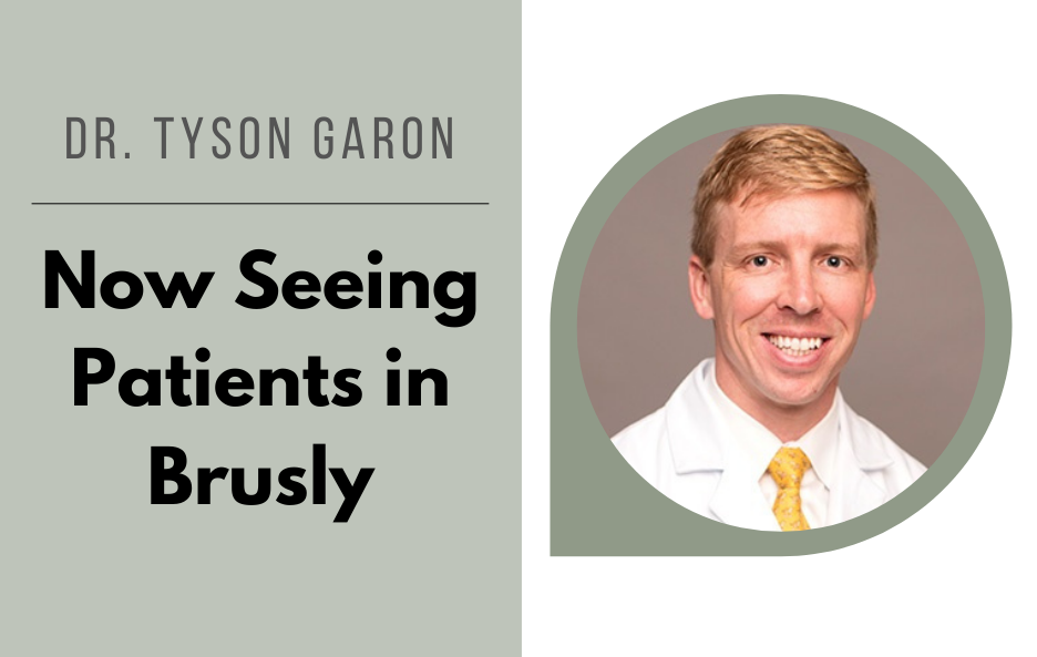Dr. Tyson Garon Now Seeing Patients in Brusly